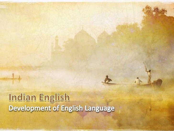 Indian English<br />Development of English Language<br />