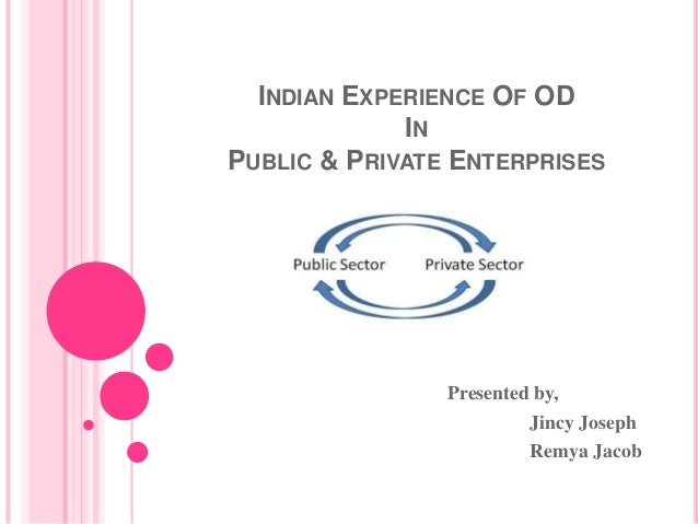 INDIAN EXPERIENCE OF ODINPUBLIC & PRIVATE ENTERPRISESPresented by,Jincy JosephRemya Jacob