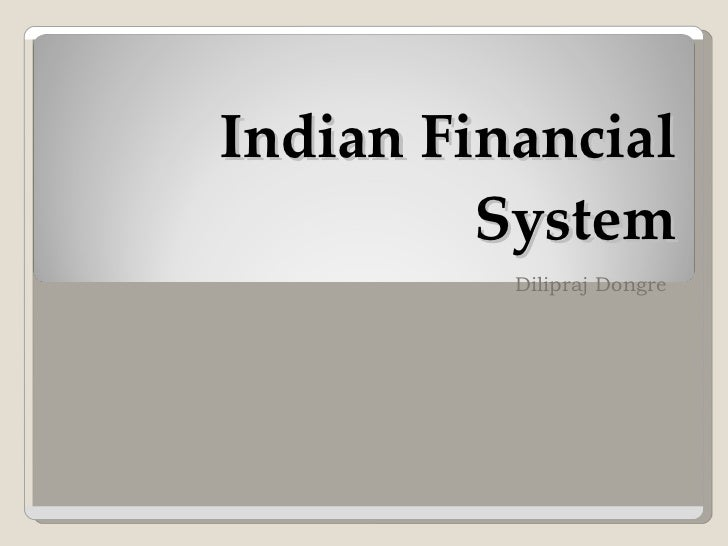 Indian Financial System Dilipraj Dongre
