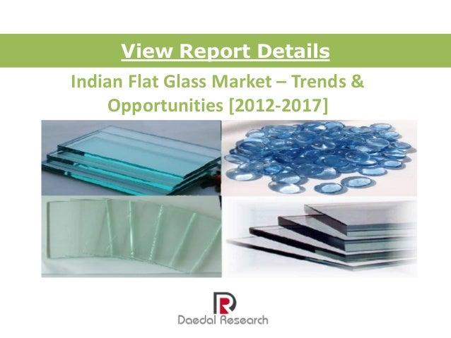 View Report DetailsIndian Flat Glass Market – Trends &    Opportunities [2012-2017]