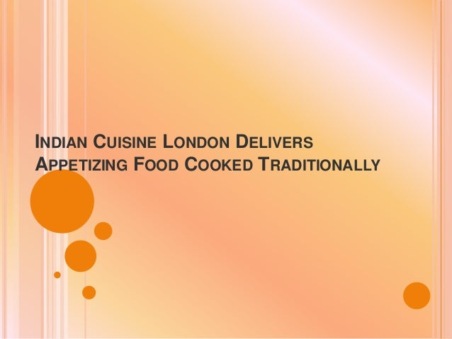 INDIAN CUISINE LONDON DELIVERS APPETIZING FOOD COOKED TRADITIONALLY