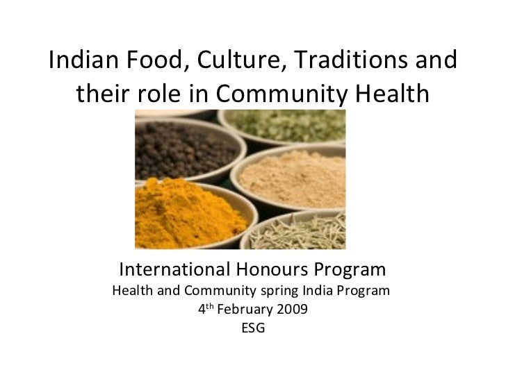 Indian Food, Culture, Traditions and  their role in Community Health      International Honours Program     Health and Com...