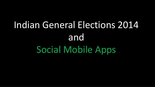 Indian General Elections 2014 and Social Mobile Apps