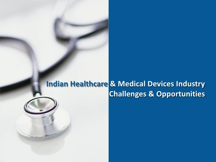 Indian Healthcare & Medical Devices Industry                   Challenges & Opportunities