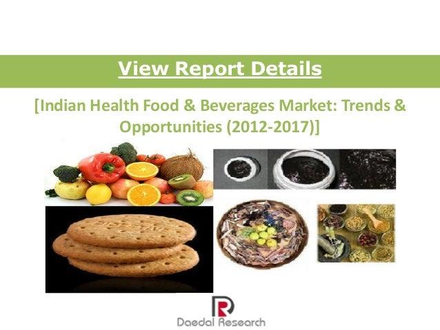 View Report Details[Indian Health Food & Beverages Market: Trends &           Opportunities (2012-2017)]