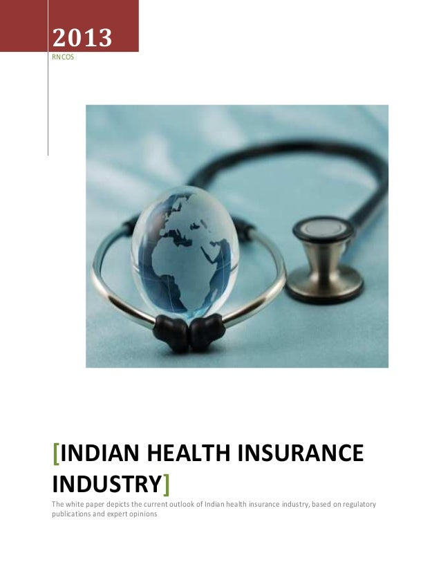 2013 RNCOS [INDIAN HEALTH INSURANCE INDUSTRY] The white paper depicts the current outlook of Indian health insurance indus...