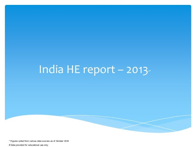 India HE report – 2013#* * Figures culled from various data sources as of October 2012 # Data provided for educational use...