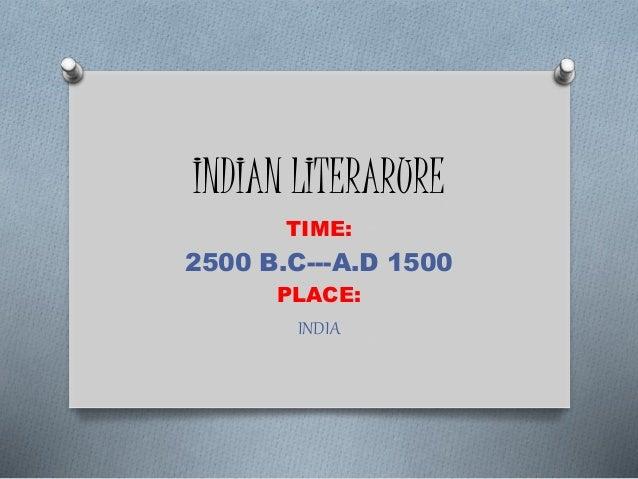 INDIAN LITERARURE TIME: 2500 B.C---A.D 1500 PLACE: INDIA