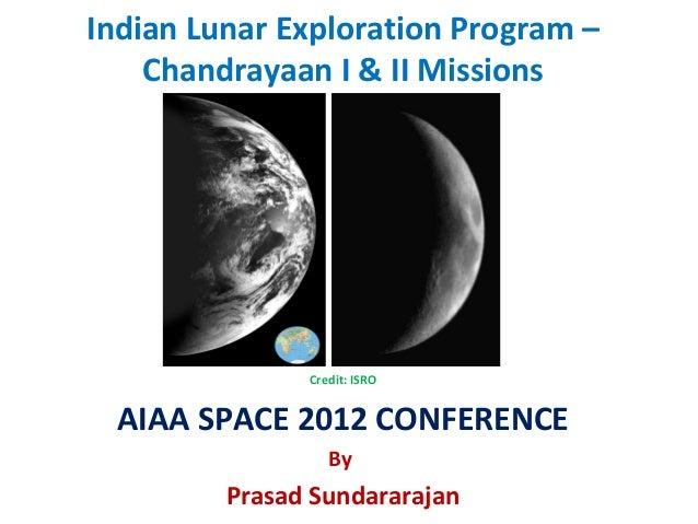 Credit: ISROAIAA SPACE 2012 CONFERENCEByPrasad SundararajanIndian Lunar Exploration Program –Chandrayaan I & II Missions