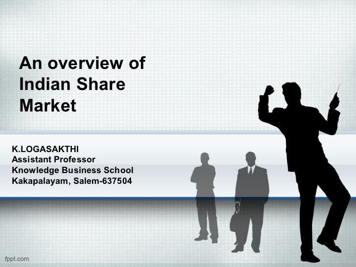 An overview of Indian Share MarketK.LOGASAKTHIAssistant ProfessorKnowledge Business SchoolKakapalayam, Salem-637504
