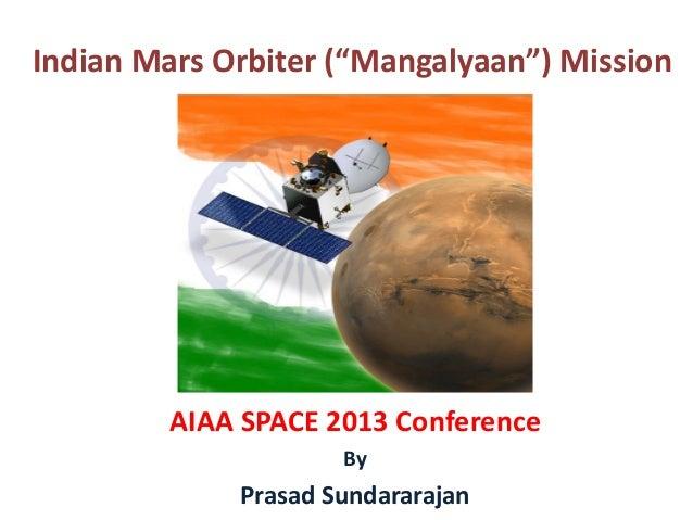 "AIAA SPACE 2013 Conference By Prasad Sundararajan Indian Mars Orbiter (""Mangalyaan"") Mission"