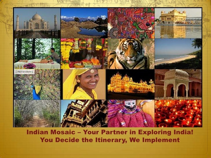 Indian Mosaic – Your Partner in Exploring India!<br />You Decide the Itinerary, We Implement<br />