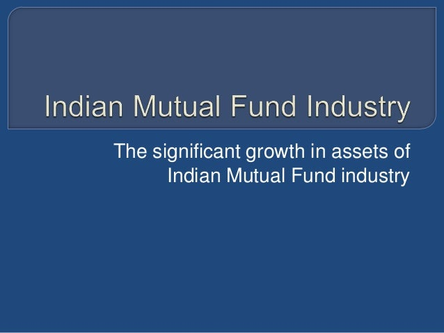 The significant growth in assets ofIndian Mutual Fund industry