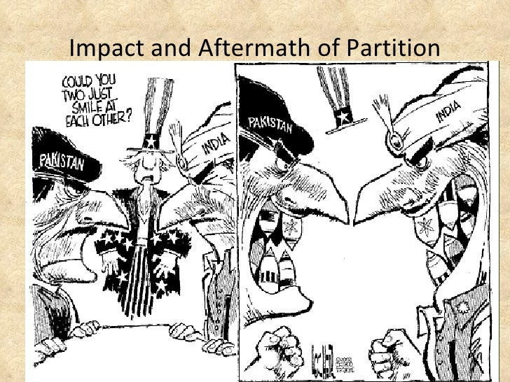 "social political impacts partition india pakistan The partition not only had an immense impact on the social aspect of the society but also on the economic aspect impacts included a decrease in confidence in enterprising and there was ""an atmosphere of uncertainity and suspense,"" (anand."