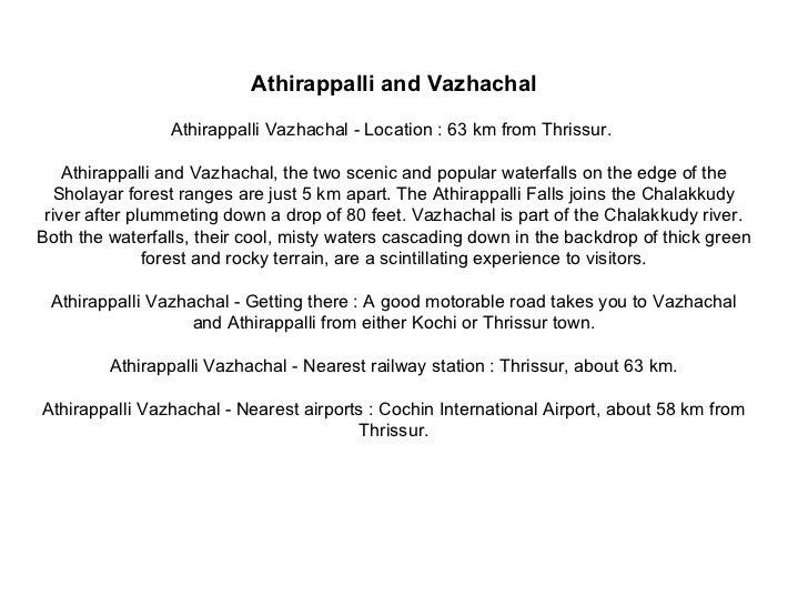Athirappalli and Vazhachal Athirappalli Vazhachal - Location : 63 km from Thrissur.  Athirappalli and Vazhachal, the two s...