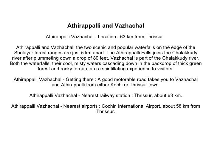 Athirappalli and Vazhachal Athirappalli Vazhachal - Location : 63 km from Thrissur.  Athirappalli and Vazhachal, the two s...