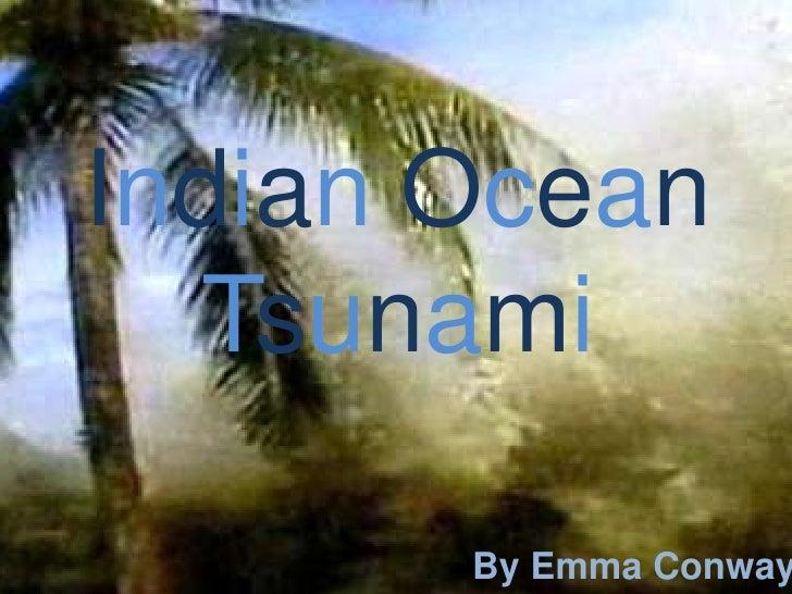 Indian Ocean Tsunami<br />By Emma Conway<br />