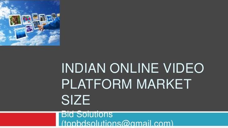 INDIAN ONLINE VIDEOPLATFORM MARKETSIZEBid Solutions(topbdsolutions@gmail.com)