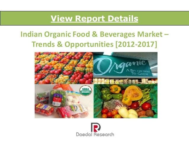 View Report DetailsIndian Organic Food & Beverages Market –   Trends & Opportunities [2012-2017]