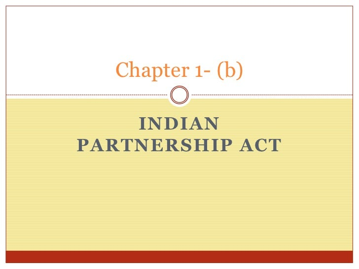 Indian partnership act<br />Chapter 1- (b)<br />