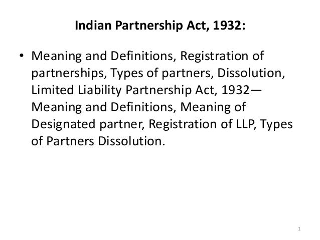 Indian Partnership Act, 1932: • Meaning and Definitions, Registration of partnerships, Types of partners, Dissolution, Lim...