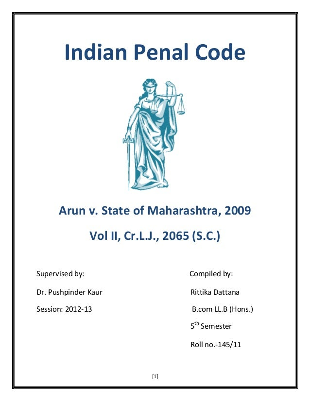 Indian Penal Code  Arun v. State of Maharashtra, 2009 Vol II, Cr.L.J., 2065 (S.C.) Supervised by:  Compiled by:  Dr. Pushp...