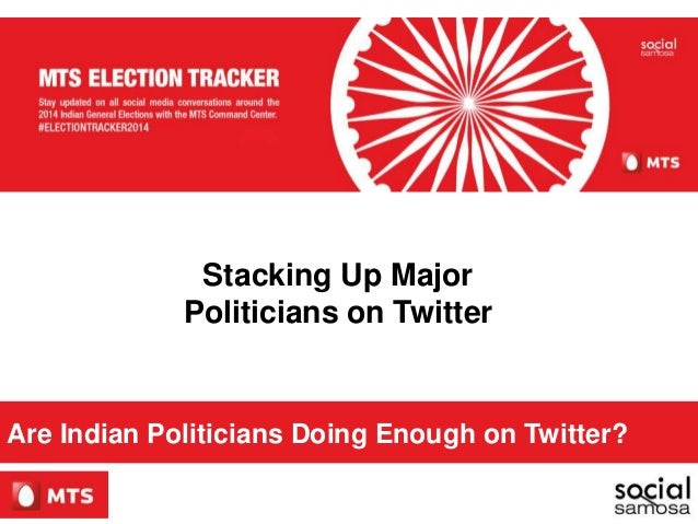 Stacking Up Major Politicians on Twitter Are Indian Politicians Doing Enough on Twitter?