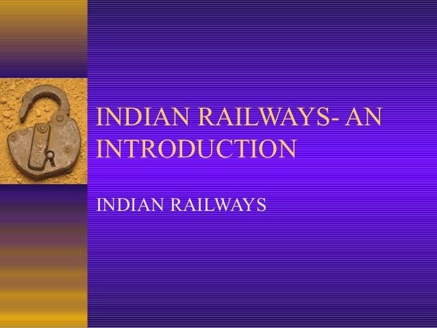 INDIAN RAILWAYS- AN INTRODUCTION INDIAN RAILWAYS