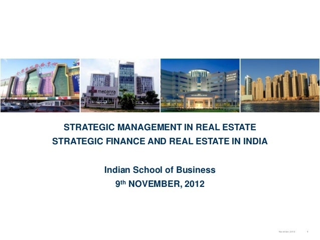 1November, 2012 STRATEGIC MANAGEMENT IN REAL ESTATE STRATEGIC FINANCE AND REAL ESTATE IN INDIA Indian School of Business 9...