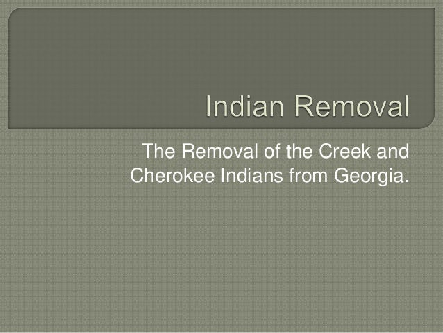 The Removal of the Creek andCherokee Indians from Georgia.