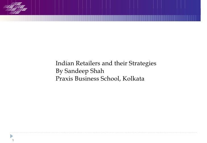 Indian Retailers and their Strategies By Sandeep Shah Praxis Business School, Kolkata