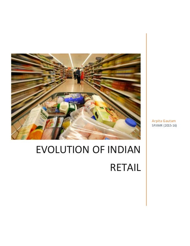evolution of retailing in india A study on the role of foreign direct investment in retail industry in india evolution of the indian retail market.