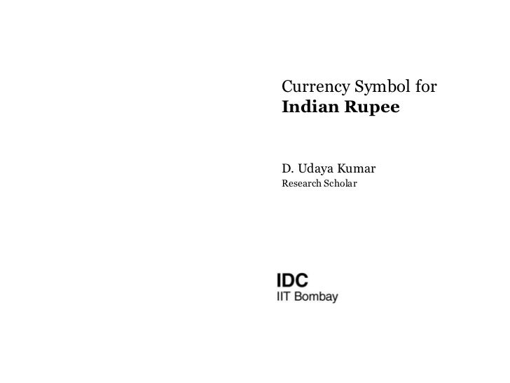 Currency Symbol for Indian Rupee <br />D. Udaya Kumar<br />Research Scholar<br />