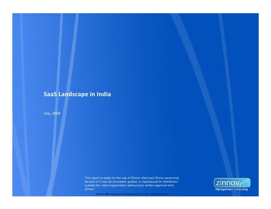 SaaS Landscape in IndiaJuly, 2009              This report is solely for the use of Zinnov client and Zinnov personnel.   ...