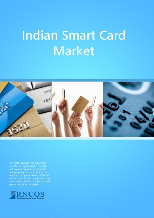 Indian Smart Card Market  All rights reserved. This publication is protected by copyright. No part of it may be reproduced...