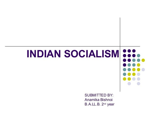 INDIAN SOCIALISMSUBMITTED BY:Anamika BishnoiB.A.LL.B. 2ndyear
