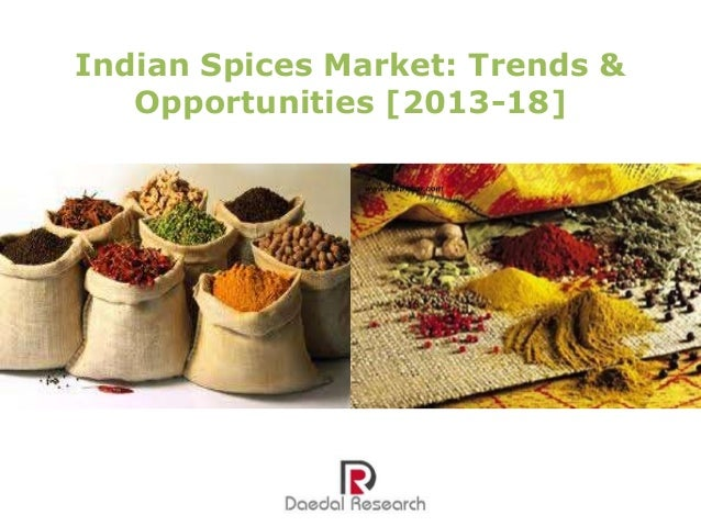 Indian Spices Market: Trends & Opportunities [2013-18]