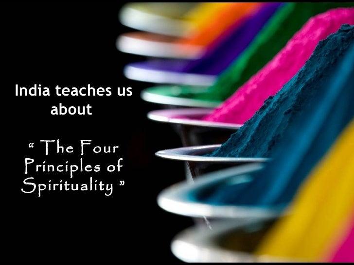"India teaches us about  "" The Four Principles of Spirituality"""