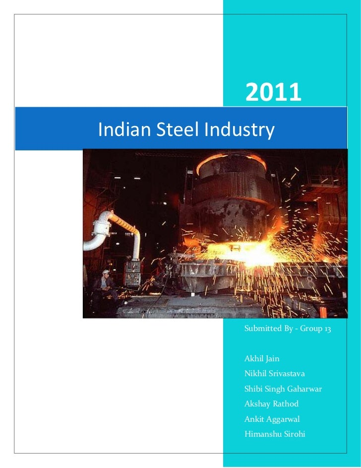 2011Indian Steel Industry                 Submitted By - Group 13                 Akhil Jain                 Nikhil Srivas...