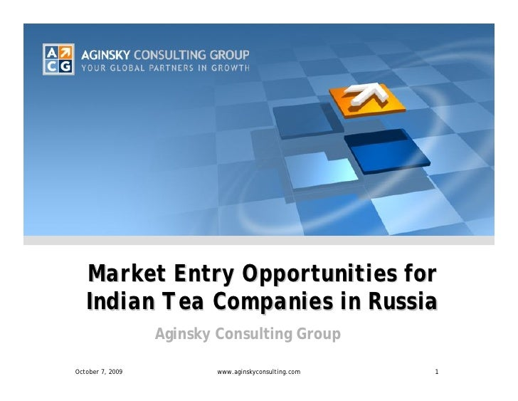 Market Entry Opportunities for    Indian Tea Companies in Russia                   Aginsky Consulting Group  October 7, 20...