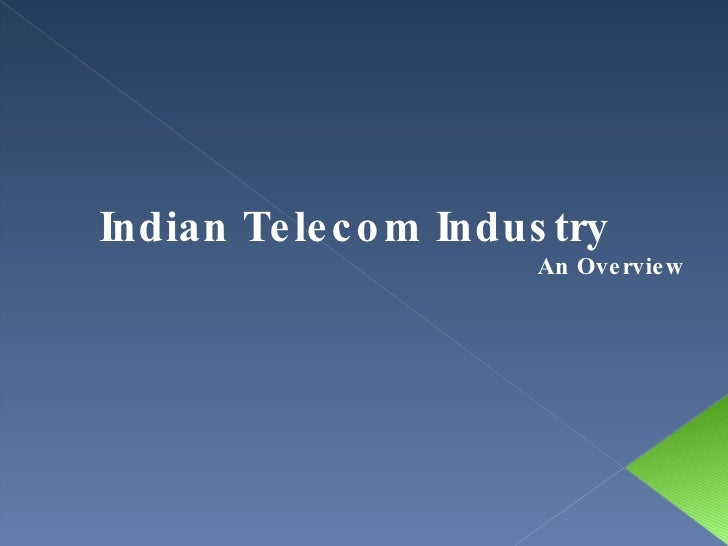 Indian Telecom Industry  An Overview