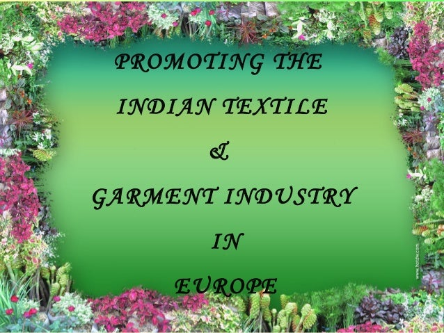 PROMOTING THE INDIAN TEXTILE       &GARMENT INDUSTRY       IN     EUROPE