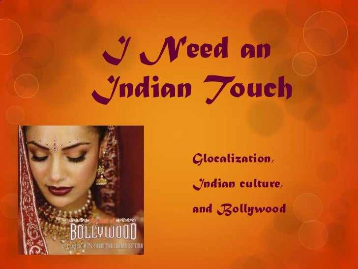 I Need anIndian Touch      Glocalization,      Indian culture,      and Bollywood
