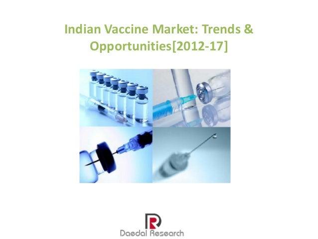 Indian Vaccine Market: Trends &    Opportunities[2012-17]