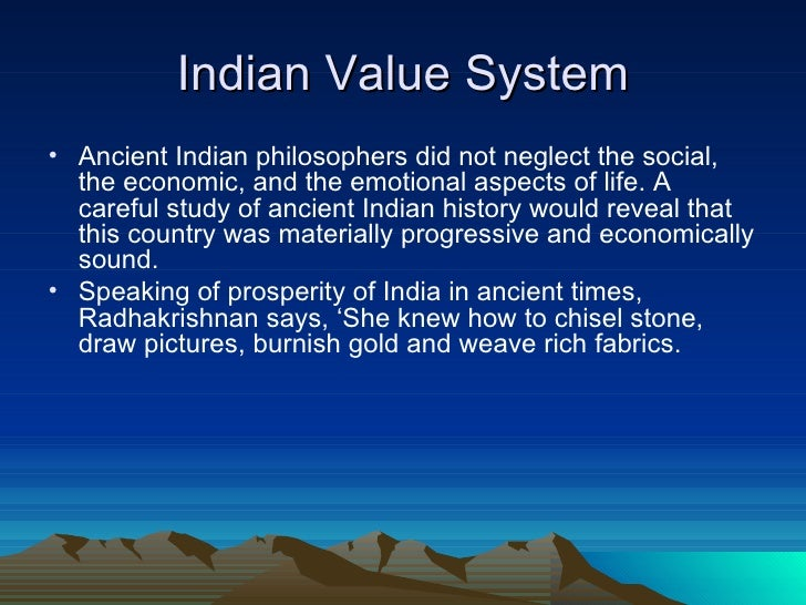 Indian Value System <ul><li>Ancient Indian philosophers did not neglect the social, the economic, and the emotional aspect...