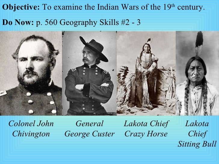 Objective:  To examine the Indian Wars of the 19 th  century. Do Now:  p. 560 Geography Skills #2 - 3 Colonel John Chiving...