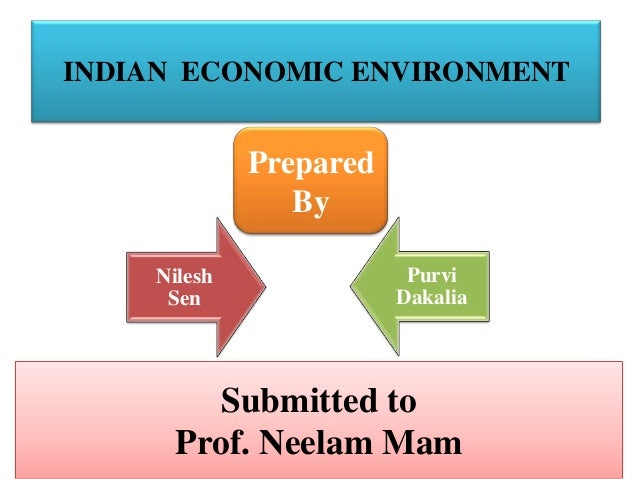 INDIAN ECONOMIC ENVIRONMENT             Prepared                By    Nilesh               Purvi     Sen                Da...