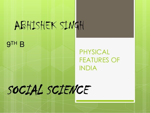 ABHISHEK SINGH 9TH B  PHYSICAL FEATURES OF INDIA  SOCIAL SCIENCE