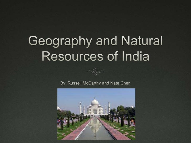 Geography and Natural Resources of India<br />By: Russell McCarthy and Nate Chen<br />