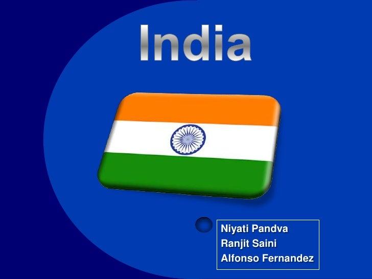 India<br />NiyatiPandva<br />RanjitSaini<br />Alfonso Fernandez<br />